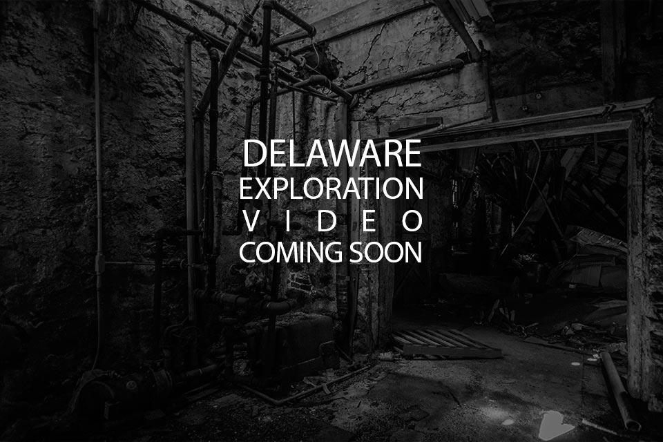 Delaware Urban Exploration Video Coming Soon